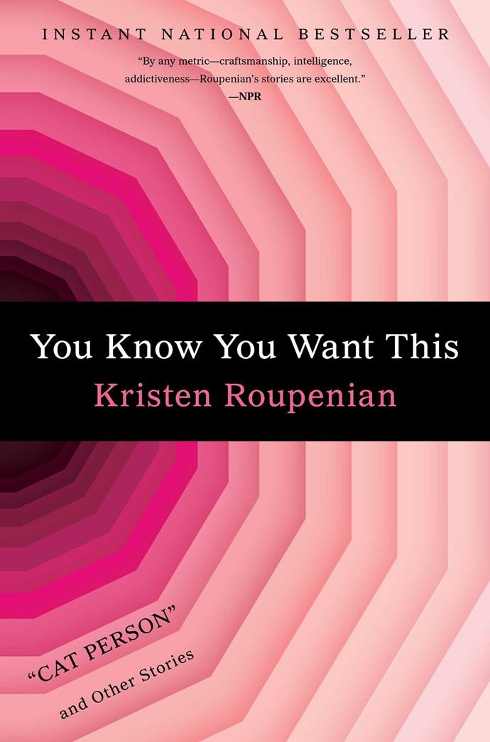 "*You Know You Want This* by Kristen Roupenian<br><br> From the person behind *Cat Person*, *You Know You Want This* is a collection of short stories on dating, sex and life that balance the line between perverse and seductive. <br><bR> You Know You Want This, $23.75 at [Booktopia](https://www.booktopia.com.au/you-know-you-want-this-kristen-roupenian/prod9781787331105.html|target=""_blank""