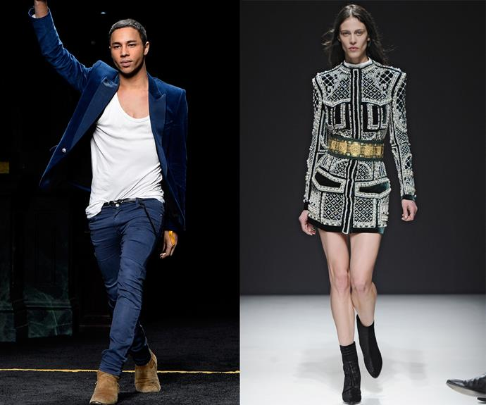 **Olivier Rousteing (Balmain)** <br><br> Young designer Olivier Rousteing was an unexpected choice for creative director of Balmain when he was appointed in 2011, but his spectacular clothes were on everybody's wishlists at one point. <br><br> His unashamedly opulent designs (often featuring embroidery and body-hugging silhouettes) are instantly recognisable, and eventually helped to make him one of the most popular designers of the 2010s—culminating in a wildly successful collaboration with H&M, and endorsements from various Kardashian-Jenner sisters.