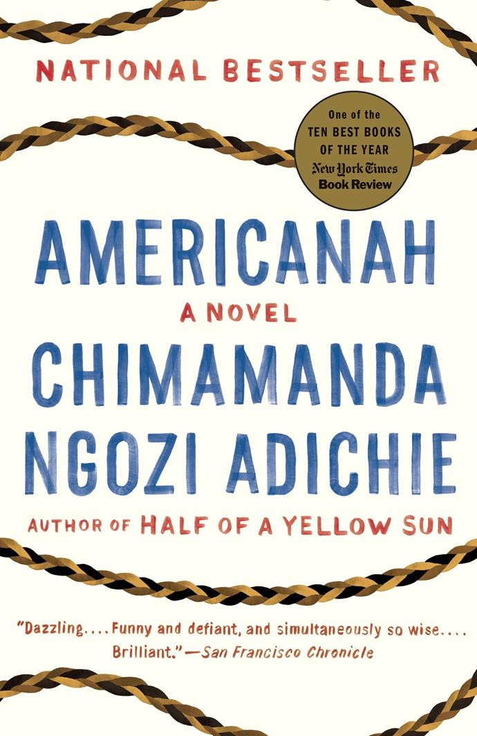 """***Americanah*** **by Chimamanda Ngozi Adichie**<br><br>  Fearless, gripping and darkly funny, *Americanah* tells the story of Ifemelu, a young Nigerian woman who moves to the United States to attend university, leaving behind her her high school sweetheart, Obinze, and a military dictatorship. In America, she suffers defeats and triumphs, finds and loses relationships, and discovers the weight of something she never thought of back home: race. Meanwhile, Obinze, unable to come to America post-911, enters into a dangerous, undocumented life in London. Years later, Obinze is a wealth man in a newly democractic Nigeria, while Ifemelu becomes a successful writer in America. But when she returns to Nigeria, and she and Obinze reignite their love for each other and their homeland, they come face to face with the toughest decisions of their lives.<br><br>  *Buy it [here](https://fave.co/2UoYBGu