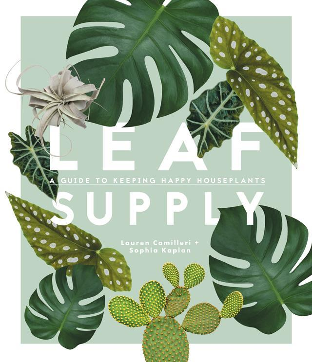"""Leaf Supply by by Lauren Camilleri and Sophia Kaplan (Simon & Schuster), $49.99, [Smith Street Books](http://www.smithstreetbooks.com/books/leaf-supply/