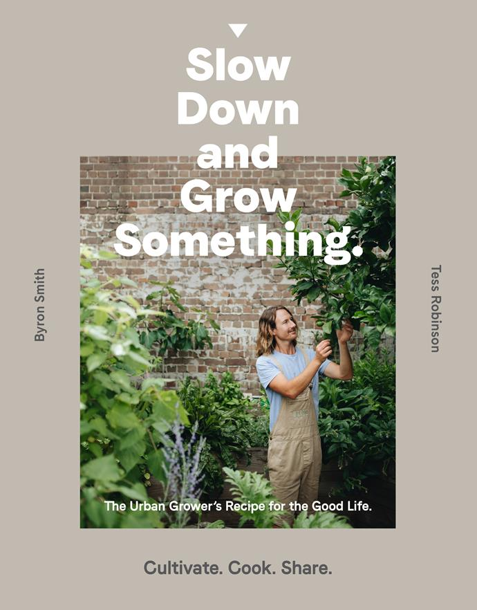 """This is an excerpt of Byron Smith and Tess Robinson's book, *Slow Down and Grow Something*, available at [Murdoch Books](https://www.murdochbooks.com.au/browse/books/healthy-cooking/Slow-Down-and-Grow-Something-Byron-Smith-with-Tess-Robinson-9781760631765