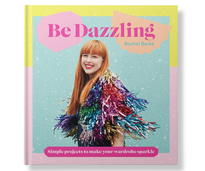 **Read me** *Be Dazzling: Simple Projects To Make Your Wardrobe Sparkle* ($19.99, Hardie Grant Books) is released on September 1.