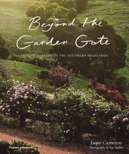 "**Beyond the Garden Gate: Private gardens of the Southern Highlands** by Jacqui Cameron with photography by Sue Stubbs, $80, from [Thames & Hudson](https://thamesandhudson.com.au/product/beyond-the-garden-gate-private-gardens-of-the-southern-highlands/|target=""_blank""