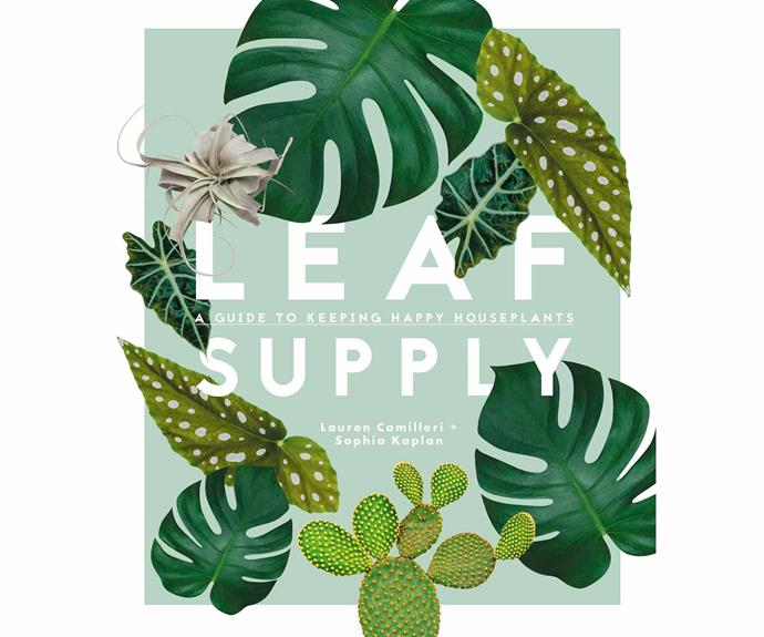 "Leaf Supply book by Lauren Camilleri & Sophia Kaplan, $49.95, [Smith Street Books](https://www.leaf-supply.com/|target=""_blank""