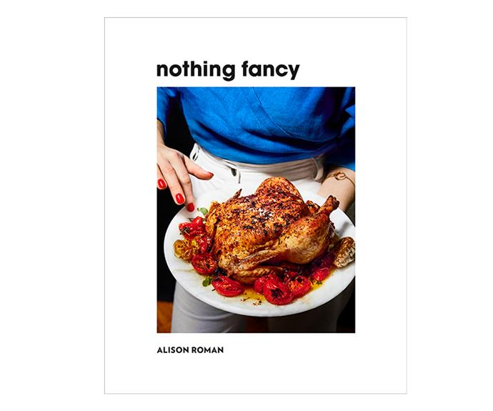 "Nothing Fancy cookbook by Alison Roman, $45, [Hardie Grant Books](https://hardiegrantgift.com.au/books/nothing-fancy/roman-alison/9781743795378/|target=""_blank""