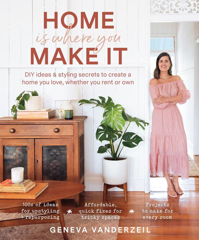 "This is an edited extract of *Home Is Where You Make* It by Geneva Vanderzeil, $35, Murdoch Books. [Available now](https://www.booktopia.com.au/home-is-where-you-make-it-geneva-vanderzeil/book/9781760524586.html|target=""_blank""