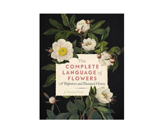 "[**The Complete Language of Flowers: A Definitive and Illustrated History**](https://www.booktopia.com.au/the-complete-language-of-flowers-suzanne-dietz/book/9781577151906.html|target=""_blank""). Everything you ever wanted to know about a flower is in this book. The Complete Language of Flowers is a dictionary/reference book that explores the history, symbolic meaning, and visual depiction of 1,001 flowers and botanicals from around the world. *Suzanne Dietz, $35*"