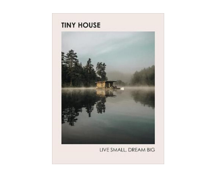 "[**Tiny House: Live Small, Dream Big**](https://www.booktopia.com.au/tiny-house-brent-heavener/book/9781785039355.html|target=""_blank""). Less is definitely more in this visual manifestation of stunning small homes.  *Brent Heavener, $35*"
