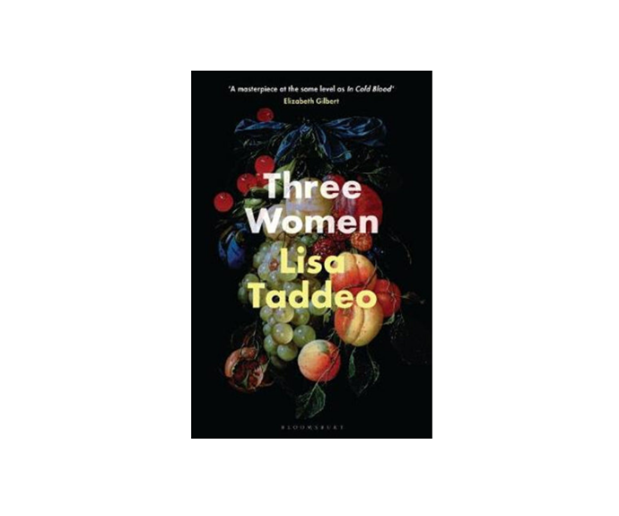 "[Three Women](https://www.booktopia.com.au/three-women-lisa-taddeo/book/9781526611659.html|target=""_blank""), by Lisa Taddeo, $32.99"