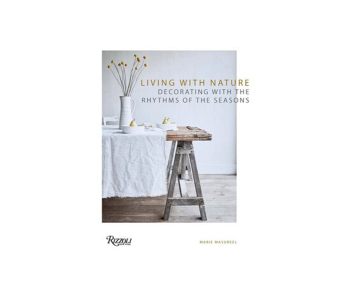 "Living with Nature: Decorating with the Rhythms of the Four Seasons, by Marie Masureel, $79.95, [Booktopia](https://www.booktopia.com.au/living-with-nature-marie-masureel/book/9780847867943.html|target=""_blank""