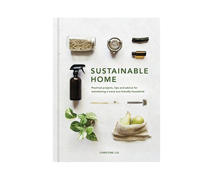 """**9.** The Sustainable Home: Practical Projects, Tips and Advice for Maintaining A More Eco-friendly Household, $24.25, [Booktopia](https://www.booktopia.com.au/the-sustainable-home-christine-liu/book/9780711239692.html target=""""_blank"""" rel=""""nofollow"""")"""
