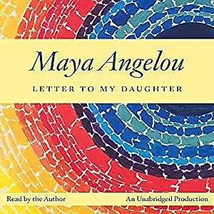 **Audio book – Letter to my Daughter by Maya Angelou** In this inspiring book, made up of small essays, Maya Angelou, writes letters to the daughter she never had, describing her tumultuous past and giving advice on how to live a meaningful and fulfilling life.
