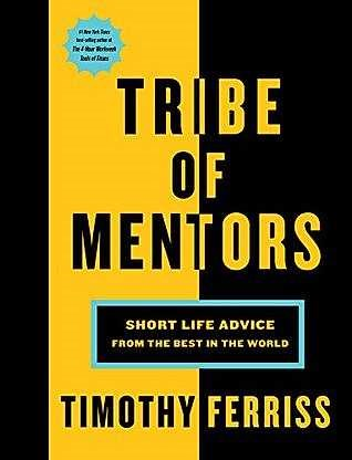 ** Tribe of Mentors: Short Life Advice from the Best in the World by Tim Ferriss** In 2017, after many of his friends died in succession, Tim Ferris began to question himself and how he was living his life. To help others in similar situations who want to reinvent themselves and start fresh, Ferris wrote Tribe of Mentors which is currently the no. 1 Best Seller in Business Coaching & Mentoring Skills section on Amazon.