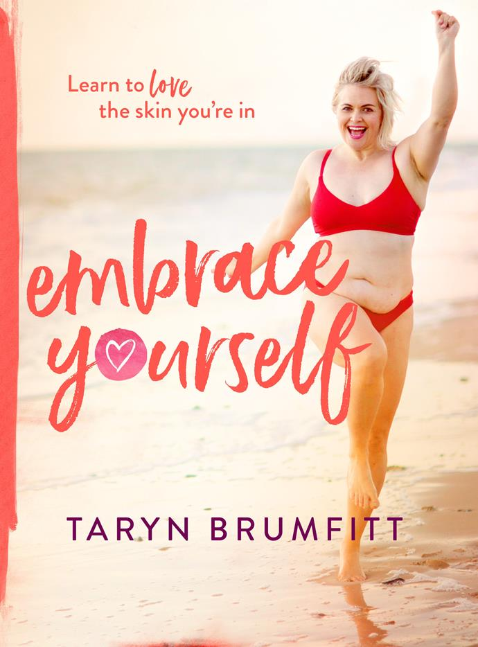 Embrace Yourself by Taryn Brumfitt, published by Penguin Random House Australia, RRP $34.99.
