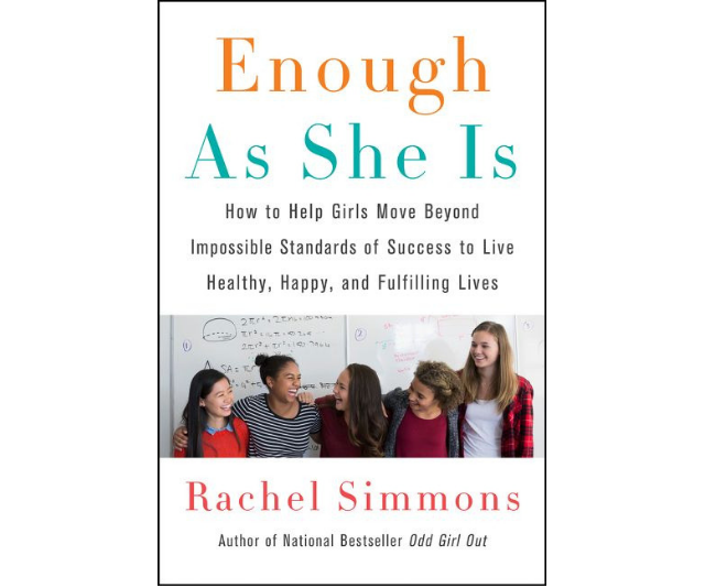 ***Enough As She Is* - Rachel Simmons:** *Enough As She Is* offers practical parenting advice - including teaching girls self-compassion as an alternative to self-criticism, how to manage overthinking, resist the constant urge to compare themselves to peers, take healthy risks, navigate toxic elements of social media, prioritise self-care, and seek support when they need it.
