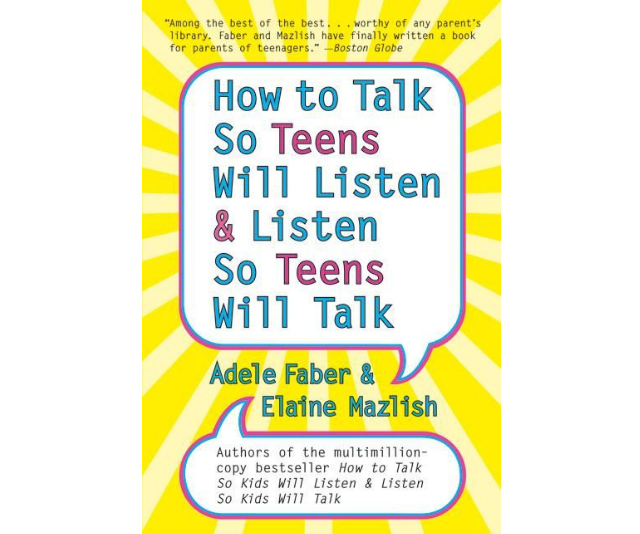 ***How to Talk So Teens Will Listen & Listen So Teens Will Talk* - Adele Faber and Elaine Mazlish:** From the widely-acclaimed *How to Talk* series, discover the tools to combat the often stormy years of adolescence. Packed with practical, accessible advice and guidelines, both parents and teens will learn how to: Engage cooperation; Take appropriate action; Avoid lectures; Express your feelings and understand each other; Work out solutions together.