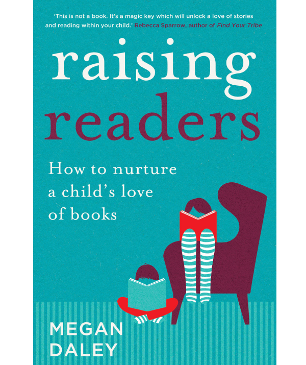 Megan Daley's book, *Raising Readers: How to nurture a child's love of books* is available where you buy your books from April 2.