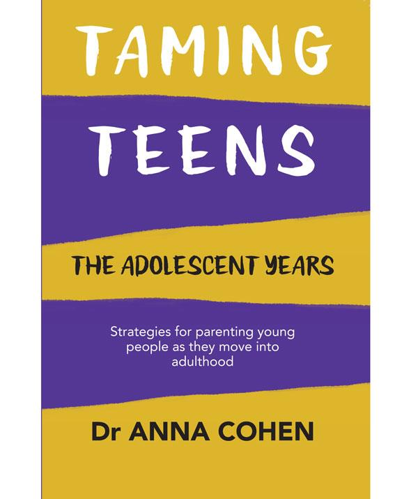 *Taming Teens* by Dr Anna Cohen (Hybrid Publishers RRP $29.99) is available for purchase at www.hybridpublishers.com.au or at all good book stores nationally.