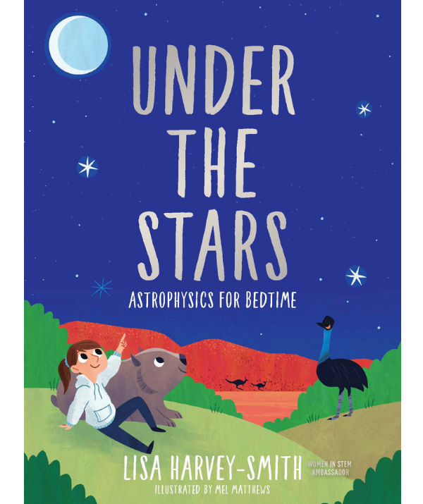 Astrophysicist and Women in STEM ambassador Lisa Harvey-Smith's brand-new children's book, *Under the Stars: Astrophysics for Bedtime*, is available October 1.