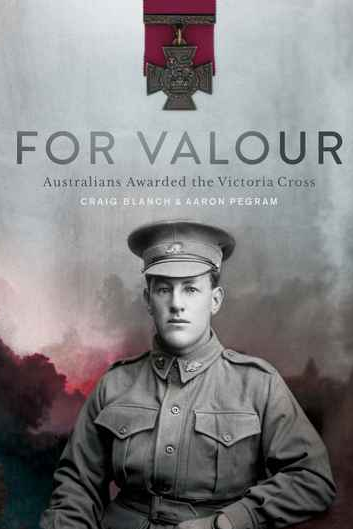 ***For Valour: Australians Awarded the Victoria Cross* by Craig Blanch & Aaron Pegram** <br><br> The fascinating stories of 100 great Australians who have shown extreme bravery in battle.