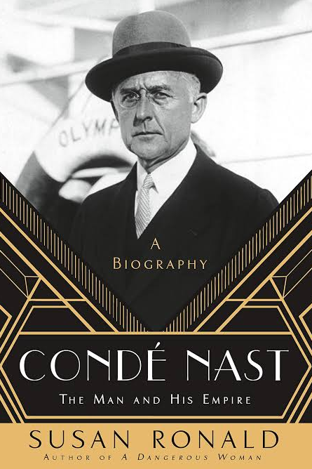 ***Condé Nast: The Man and his Empire* by Susan Ronald** <br><br> Magazine mogul Condé Nast turned *Vogue* into a fashion bible, polished *Vanity Fair* into an icon and adored the Jazz Age and wit of Dorothy Parker.