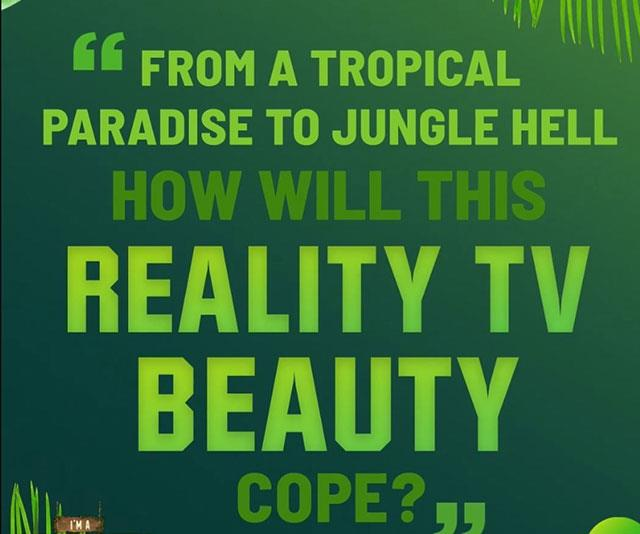 **Blonde bombshell** <br><br> From Instagram likes to insect bites, a blonde bombshell is making her way downtown, walking fast, faces pass… oh sorry, we got side-tracked.  <br><br> What we meant to say is that a blonde bombshell is making her way into the South African jungle for *I'm A Celebrity…Get Me Out Of Here!*. <br><br> Stripped of all her luxuries and dropped into the South African jungle, how will this reality television beauty cope swapping high fashion for high challenges? <br><br> You last saw her in a tropical paradise… but this diva Dorothy is a long way from Kansas.