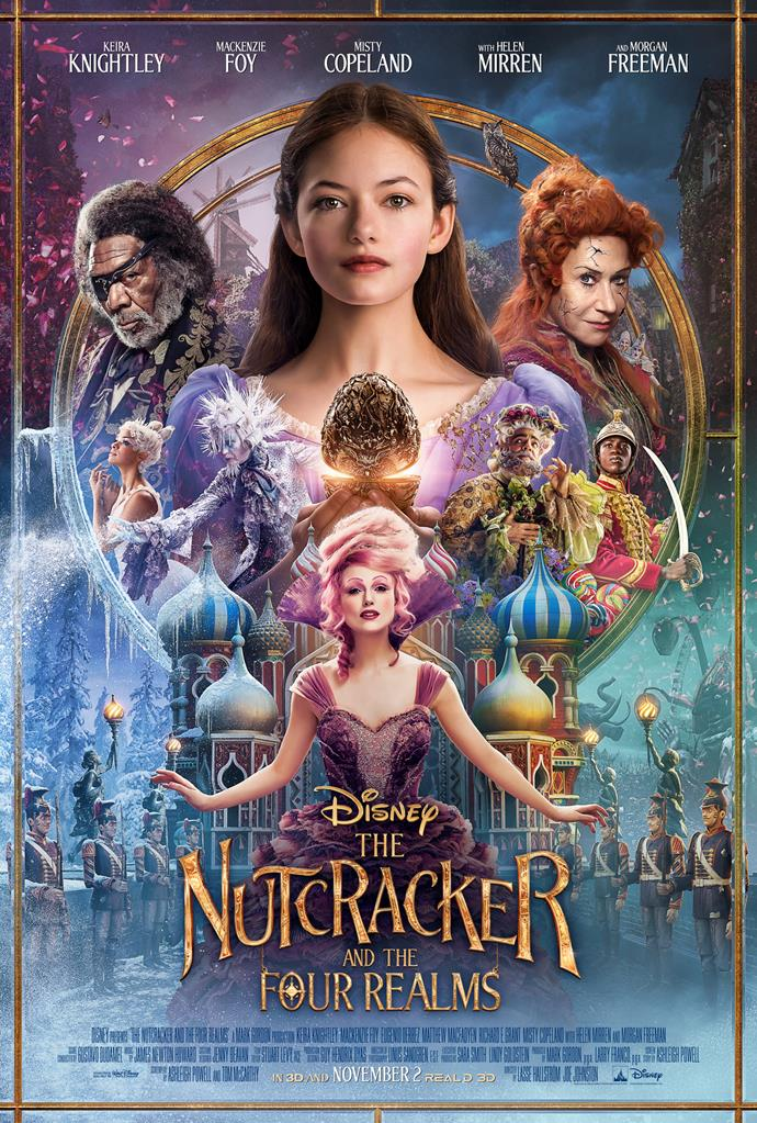 **The Nutcracker and the Four Realms (2018)** <br><br> Keira Knightley, Mackenzie Foy, Morgan Freeman and Helen Mirren star in Disney's reimagining of The Nutcracker. A mysterious gift from her mother launches Clara on a journey to four secret realms – where she discovers her greatest strength could change the world.