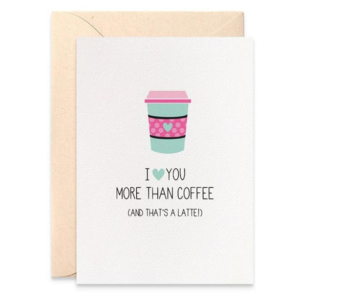 "**MumandMeDesigns Coffee Cards, $4.50 at [Etsy](https://www.etsy.com/au/listing/632654001/i-love-you-more-than-coffee-card-funny?ga_order=most_relevant&ga_search_type=all&ga_view_type=gallery&ga_search_query=coffee&ref=sr_gallery-2-3&organic_search_click=1|target=""_blank""