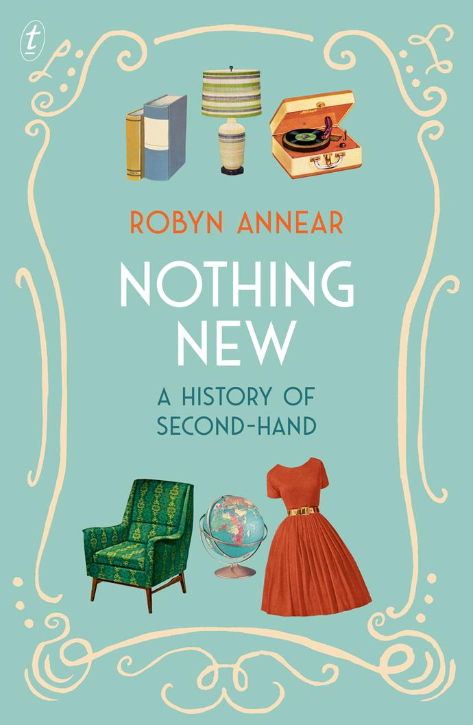 "***Nothing New* by Robyn Annear** <br><br> In this delightful history of the joy of second-hand versus rampant consumerism, Robyn Annear channels her own family habits. <br><br> ""My mum had no sisters, only girl cousins who were just her age and size, which pretty much ruled out hand-me-downs. ""But Depression and war-time privation not withstanding, her mother contrived to keep her smartly dressed. Not being a needlewoman, Gran outfitted her little girl in quality second-hand from market stalls that promised their stock came from homes in the 'better' suburbs."""
