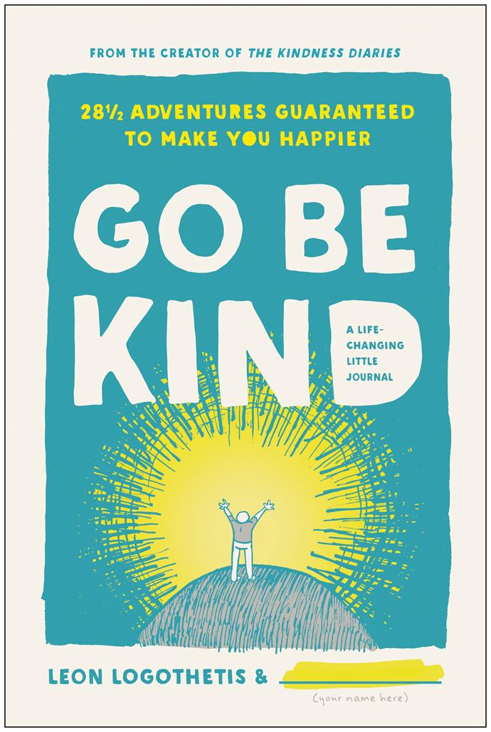 "***Go Be Kind* by Leon Logothetis** <br> *Self-help* <br><br> A simple but utterly irresistible manifesto for making the world a better place. Go and be kind to someone every day, ""because basically kindness makes people feel less alone"".  <br><br> Tell a stranger you like their shoes; make their day – the tiniest of compliments can change a lonely life.  <br><br> And at the end a tear-out Dear Leon ""I helped someone feel less lonely today postcard"" to send to him in LA. He donates a book to a child in need for each he receives."