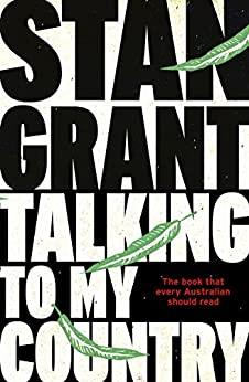 "***[Talking to my Country, Stan Grant](https://www.amazon.com.au/Talking-My-Country-Stan-Grant-ebook/dp/B018PXCCM2|target=""_blank""