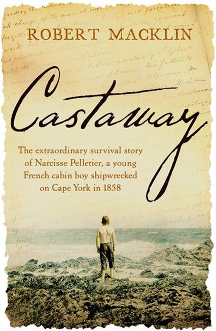 "***Castaway* by Robert Macklin** <br>True story <br><br> Incredible tale of a 14-year-old French cabin boy, abandoned by his captain and crew following the floundering of the Saint Paul barque in fog during his watch, on the far north coast of Queensland in 1858.  <br><br> Discovered by Aboriginals from the Uutaalnganu Night Island clan, Narcisse Pelletier is renamed Amglo and over 17 years becomes fluent in tribal language, fathers a son, Markuntha, then later marries another girl, Mitha, and fathers a daughter, Chachi.  <br><br> But when he is ""rescued"" – captured – and returned to France after 17 years, the 31-year-old cannot readjust."