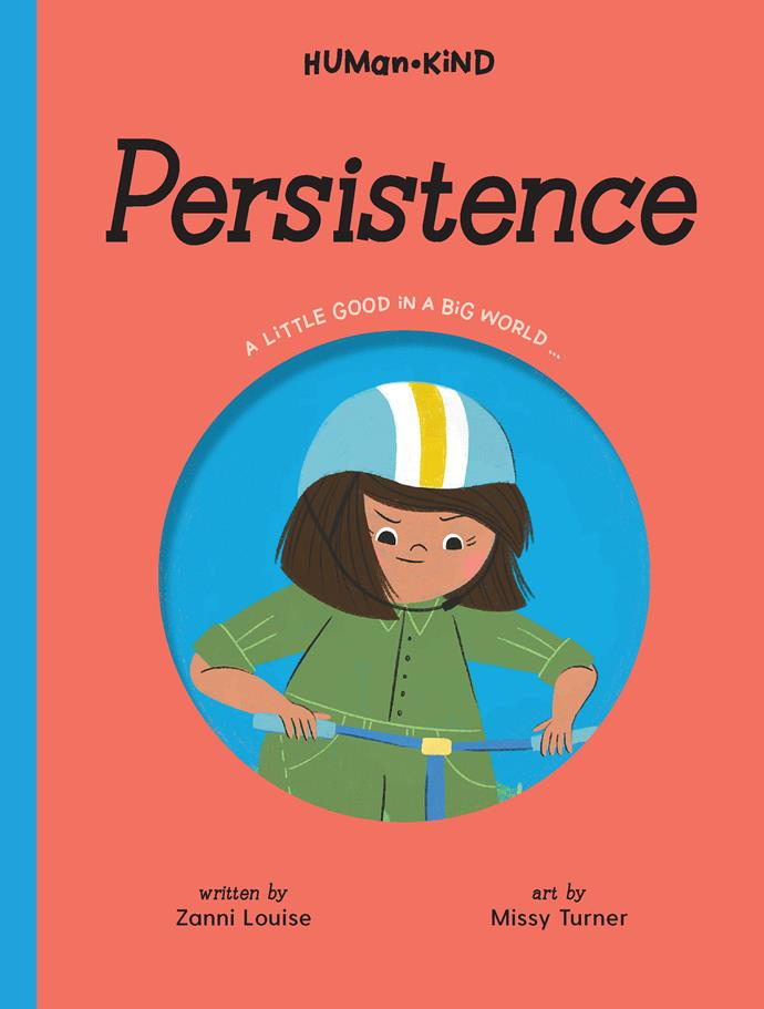 "***Persistence* by Zanni Louise** <br> Children's fiction, ages 6 and over <br><br> A powerful book about not giving up, whether it be learning to ride a bike without wheels or reading.  <br><br>And if you do then you have the skills to be kind to others.  <br><br> ""Persistence helps your heart grow, so you can look after the world, yourself and each other."" Fabulous illustrations."