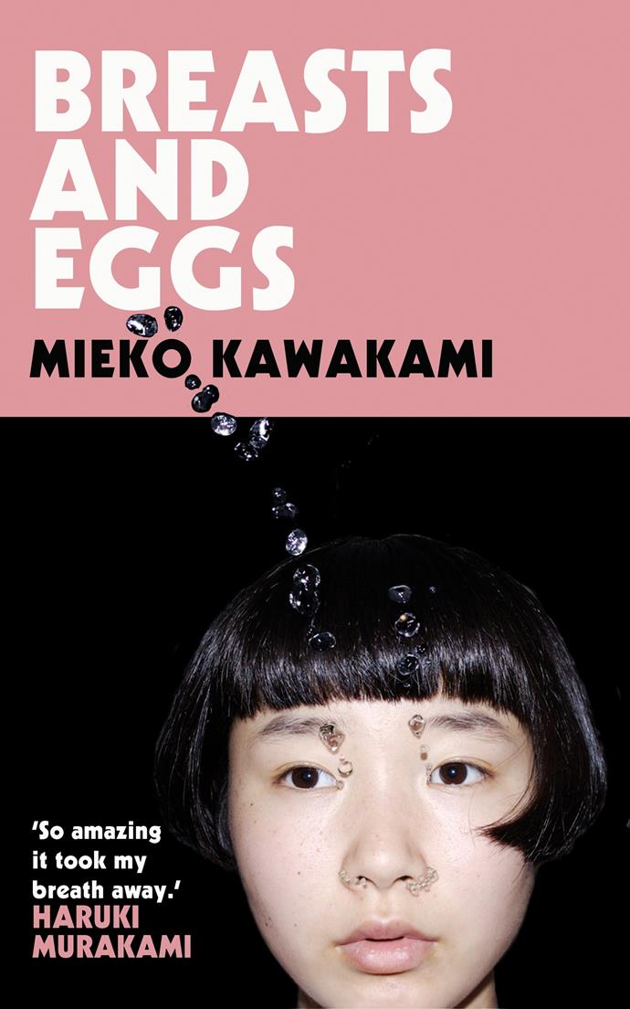 ***Breasts and Eggs* by Mieko Kawakami** <br><br> *Family secrets* <br><br> This kooky, courageous novel from literary sensation Mieko Kawakami sold a quarter of a million copies in her native Japan.  <br><br>Two sisters reunite in contemporary Tokyo, when elder Makiko, who works as a hostess back in Osaka, arrives with her 12-year-old daughter, Midoriko.  <br><br> Makiko has come to Tokyo for breast enhancement surgery. Midoriko has not spoken to her mother for a month. We hear her voice via her diary, as the scared loner navigates puberty on her own.