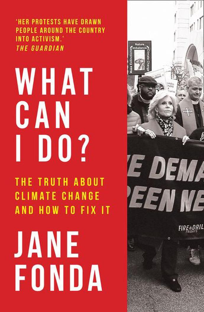 """*What Can I Do? The Truth about Climate Change and How to Fix it*, by Jane Fonda, published by Harper Collins is [out now](https://www.harpercollins.com.au/9780008404611/what-can-i-do-the-truth-about-climate-change-and-how-to-fix-it/