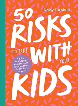 """Daisy Turnbull is releasing a new book named *[50 Risks to Take With Your Kids](https://www.hardiegrant.com/uk/publishing/bookfinder/book/50-risks-to-take-with-your-kids-by-daisy-turnbull/9781743796344