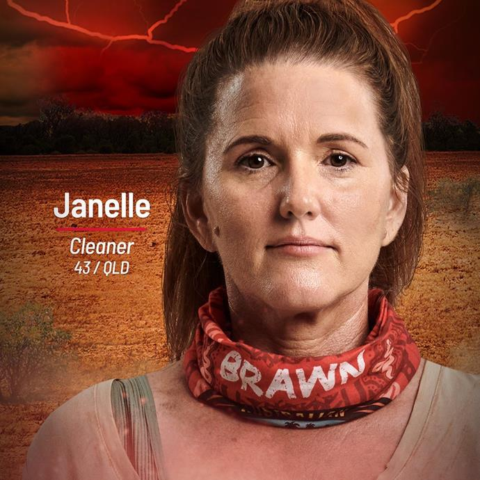 **Janelle** <br><br> Janelle is joining the Brawn tribe, but don't let her role as a mum and cleaner fool you - she's here to stir the pot, and anyone who underestimates her may come to regret it.