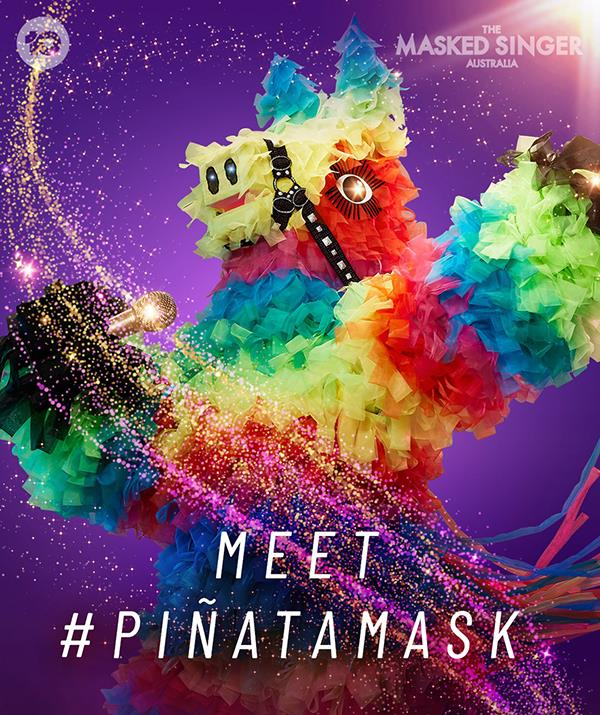 """**Piñata** <br> **Episode two:** """"I'm the Piñata and this time I'm taking a big stick to the opposition. I've moved many, many times chasing my dreams luckily I'm comfortable with both home and away. Piñatas don't have claws usually. I've learned to be aggressive, other times I'm soft and cuddly. When I started my career I had the luck of the Irish and my luck never really left me, I bet my name on it! <br><br> """"Although I did back the wrong group in Melbourne. My brethren have supported me all the way, to be sure, to be sure. You'd never guess I was a scholar. Looks can be deceiving, right? You haven't seen everything piñata has to offer, I've got plenty of surprises inside!"""" <br><br> **Episode four:** """"I'm a Piñata which means I can take punishment, but I've got plenty of hits under my belt too! In my business, natural talent only gets you so far. To be successful, you really have to try. And no horsing around. <br><br> """"I'm colourful – and I'm comfortable with others dressed colourfully. Red, yellow, purple, whatever. And I'm not afraid to unwrap my presents in public. This Piñata ain't just hanging around! I'm going to fly like I always do."""" <br><br> ***He was unmasked in episode four - [see who it was](https://www.nowtolove.com.au/reality-tv/the-masked-singer/masked-singer-australia-2021-celebrities-69064 target=""""_blank"""")!***"""