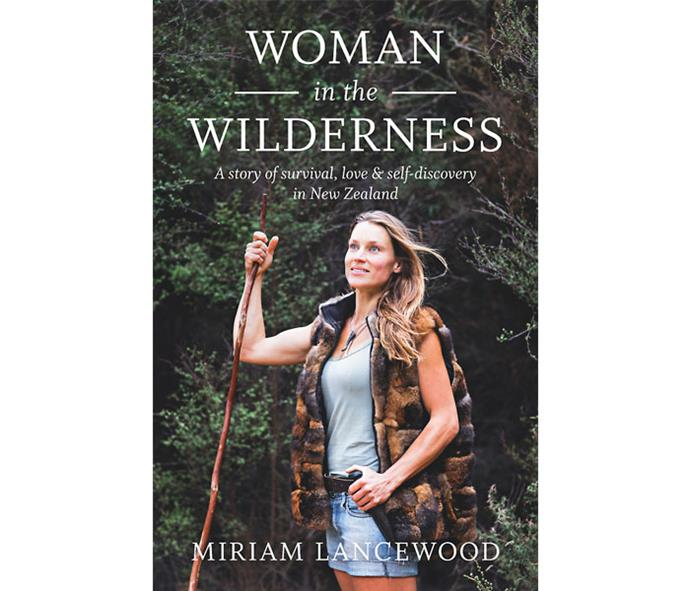 *Woman in the Wilderness* by Miriam Lancewood (Allen & Unwin, RRP $36.99).