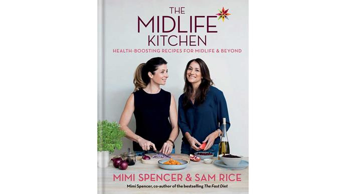 Mimi Spencer's latest book, *The Midlife Kitchen*, with Sam Rice, Hachette.