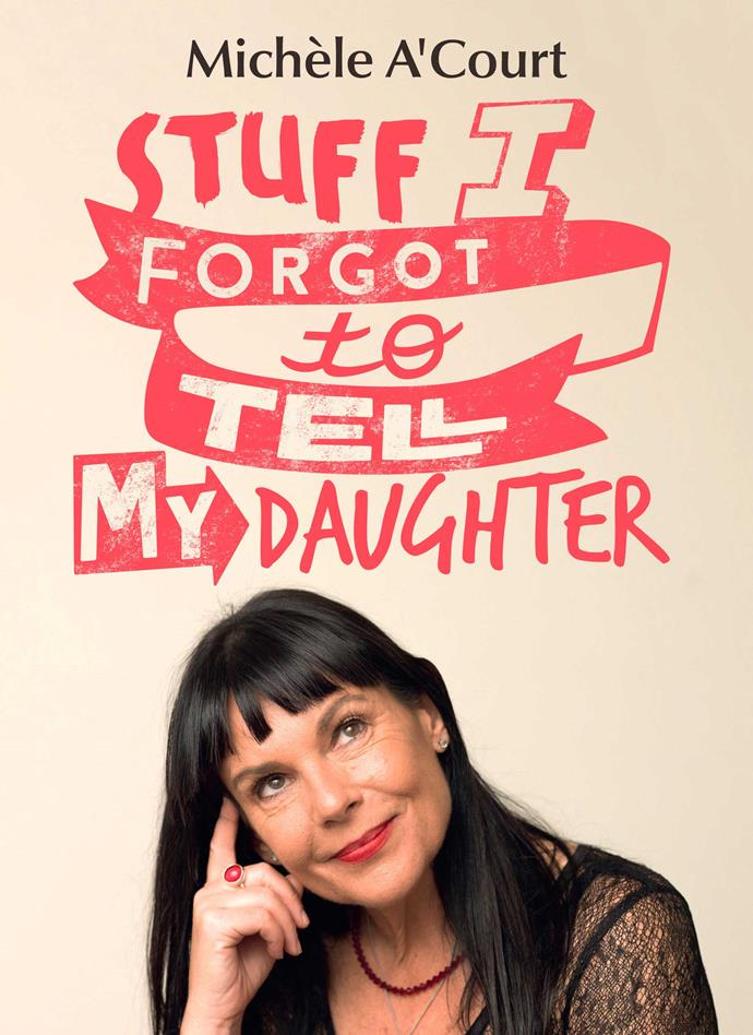 Michele A'Court's advice for young women in Woman's Day follows on from her best-selling book *Stuff I Forgot to Tell My Daughter*, HarperCollins, rrp $34.99.