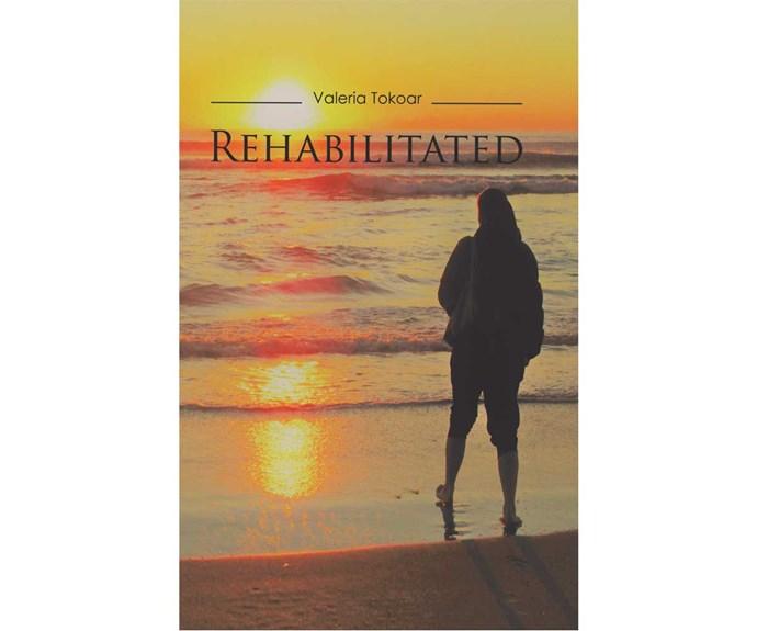 *Rehabilitated* by Valeria Tokoar published by Austin Macauley Publishers.