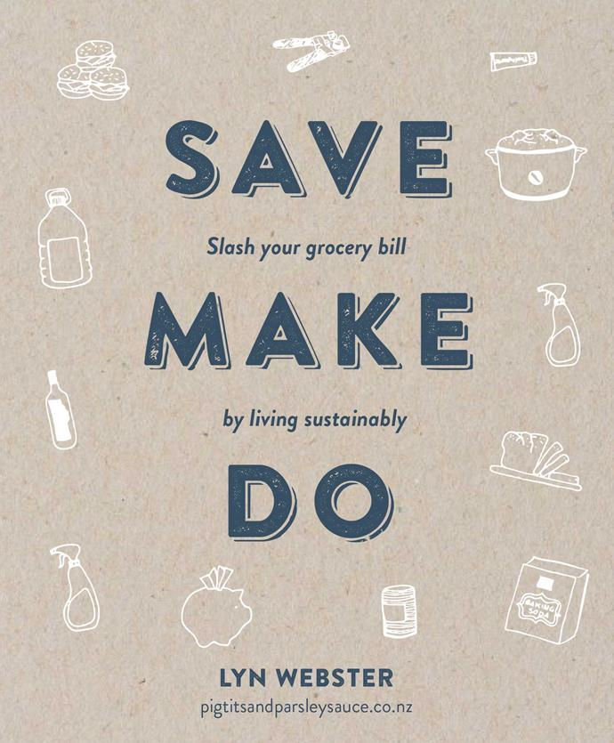 "[*Save Make Do* by Lyn Webster](https://www.penguin.co.nz/books/save-make-do-9780143773504|target=""_blank"") (Penguin Group NZ), rrp $25. Available at all good bookstores."
