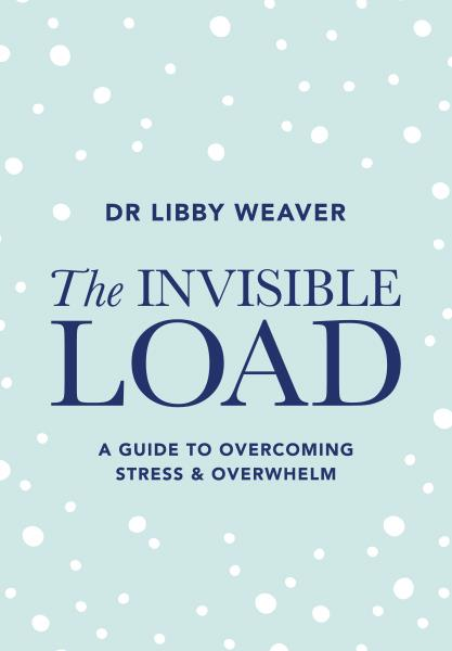 *The Invisible Load: A Guide to Overcoming Stress & Overwhelm* by Dr Libby Weaver (Little Green Frog, $39.95).