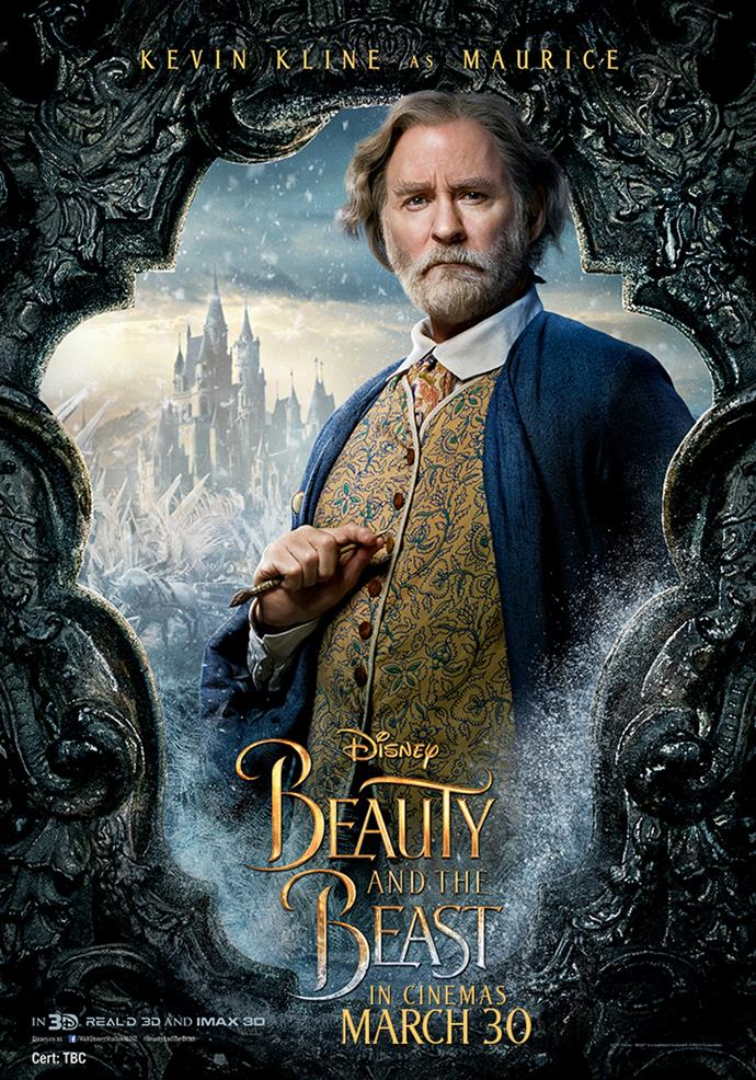 **Kevin Kline as Maurice** Belle's father, Maurice, is a reclusive artist who specializes in beautiful one-of-a-kind music boxes, which to Belle represent the world beyond the confines of Villeneuve but to Maurice are a way to protect his daughter while preserving perfect memories from his past. When Maurice stumbles upon the Beast's castle and is taken prisoner, Belle comes to plead for his release, eventually trading her freedom for his. Now it is up to him to convince the villagers of Belle's imprisonment and to find a way to set her free.